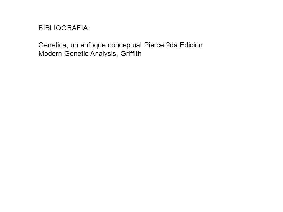 BIBLIOGRAFIA: Genetica, un enfoque conceptual Pierce 2da Edicion Modern Genetic Analysis, Griffith