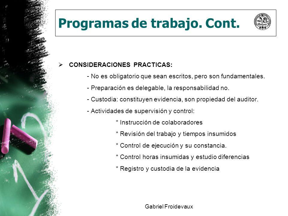 Gabriel Froidevaux Programas de trabajo. Cont. CONSIDERACIONES PRACTICAS: - No es obligatorio que sean escritos, pero son fundamentales. - Preparación