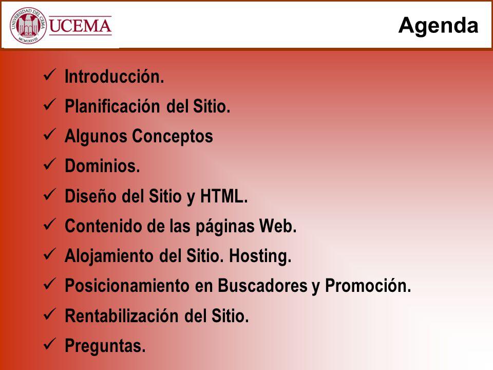 Agenda Introducción. Planificación del Sitio. Algunos Conceptos Dominios. Diseño del Sitio y HTML. Contenido de las páginas Web. Alojamiento del Sitio