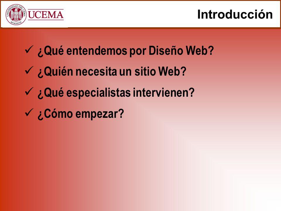 Introducción ¿Qué entendemos por Diseño Web? ¿Quién necesita un sitio Web? ¿Qué especialistas intervienen? ¿Cómo empezar?