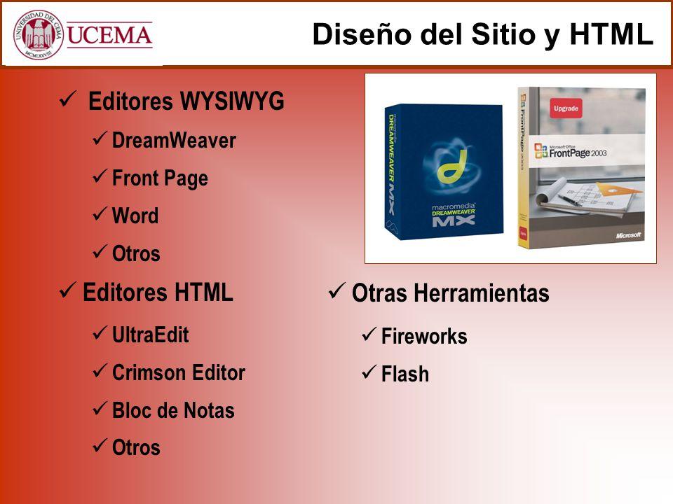 Diseño del Sitio y HTML Editores WYSIWYG DreamWeaver Front Page Word Otros Editores HTML UltraEdit Crimson Editor Bloc de Notas Otros Otras Herramientas Fireworks Flash