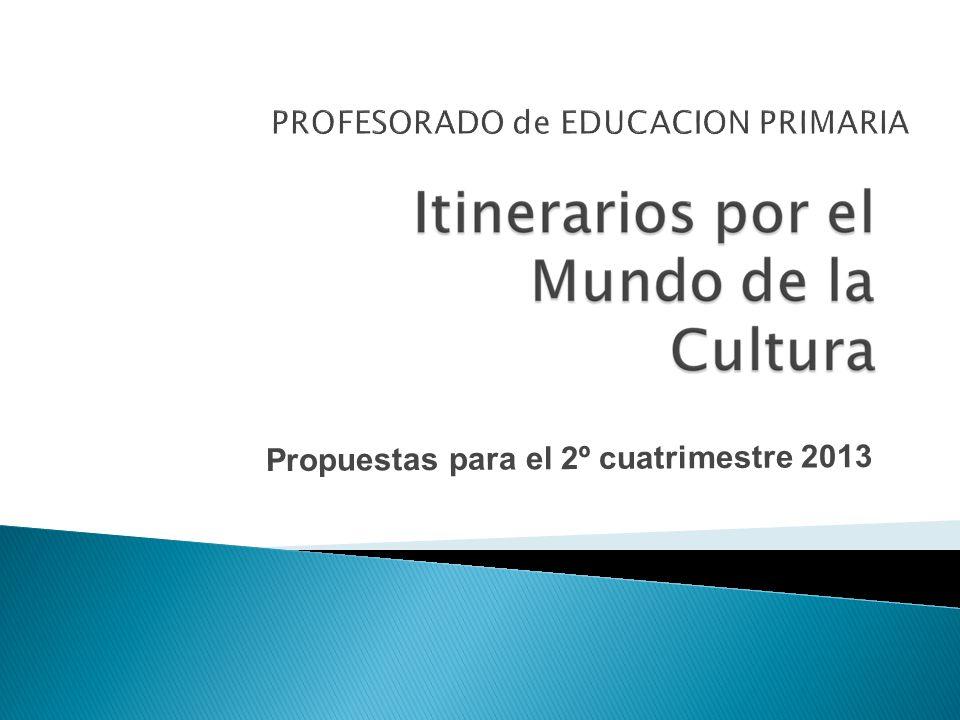PROFESORADO de EDUCACION PRIMARIA Propuestas para el 2º cuatrimestre 2013