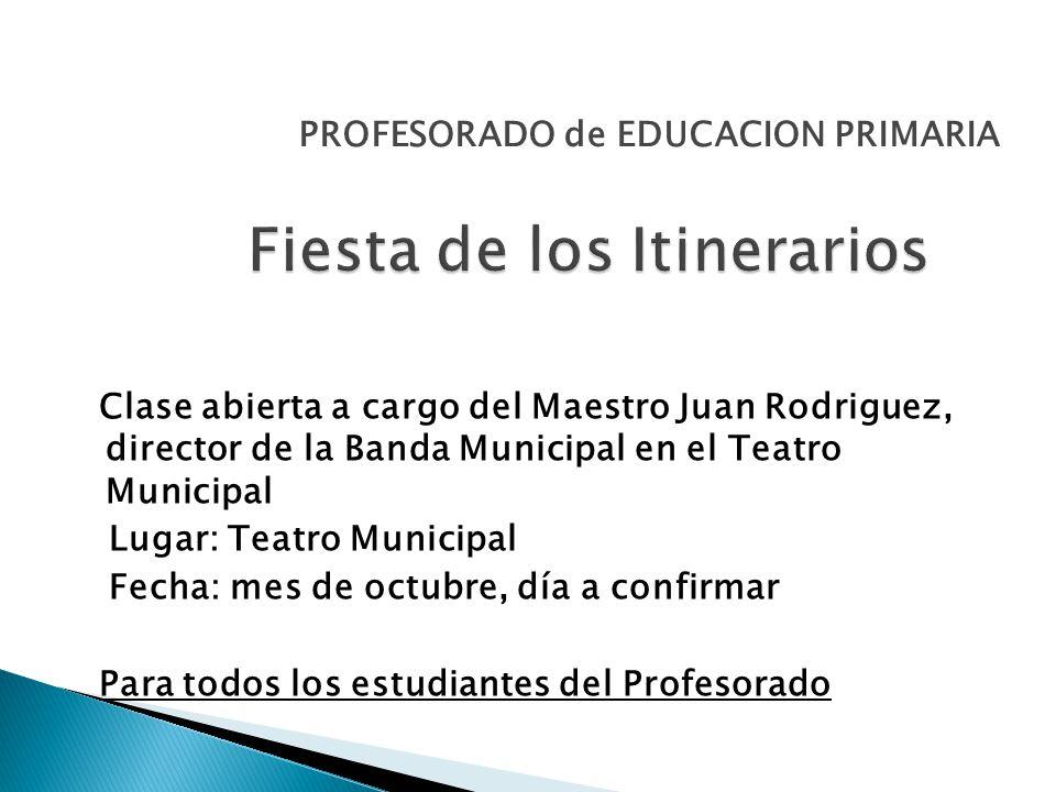 Clase abierta a cargo del Maestro Juan Rodriguez, director de la Banda Municipal en el Teatro Municipal Lugar: Teatro Municipal Fecha: mes de octubre, día a confirmar Para todos los estudiantes del Profesorado PROFESORADO de EDUCACION PRIMARIA