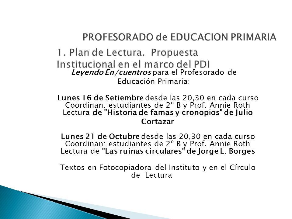 Leyendo En/cuentros para el Profesorado de Educación Primaria: Lunes 16 de Setiembre desde las 20,30 en cada curso Coordinan: estudiantes de 2º B y Prof.