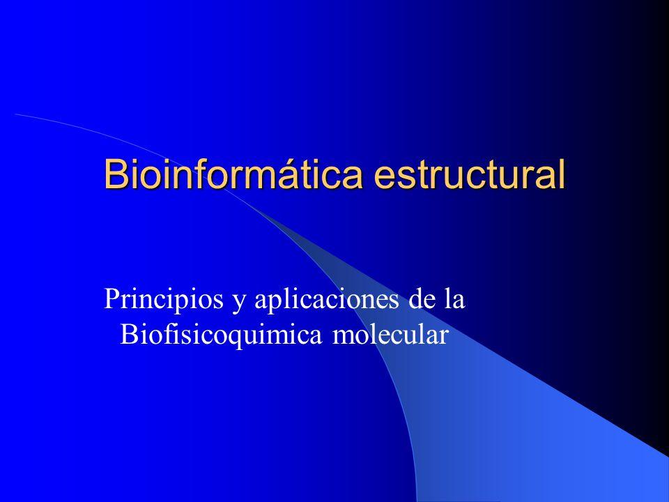 Bioinformática estructural Principios y aplicaciones de la Biofisicoquimica molecular