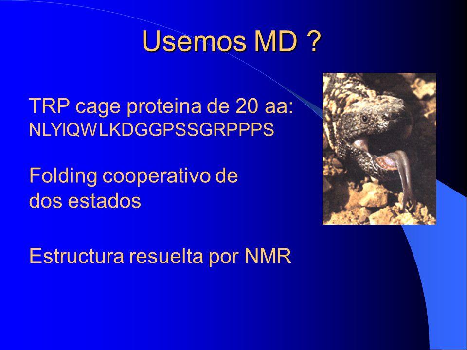 Usemos MD ? TRP cage proteina de 20 aa: NLYIQWLKDGGPSSGRPPPS Folding cooperativo de dos estados Estructura resuelta por NMR