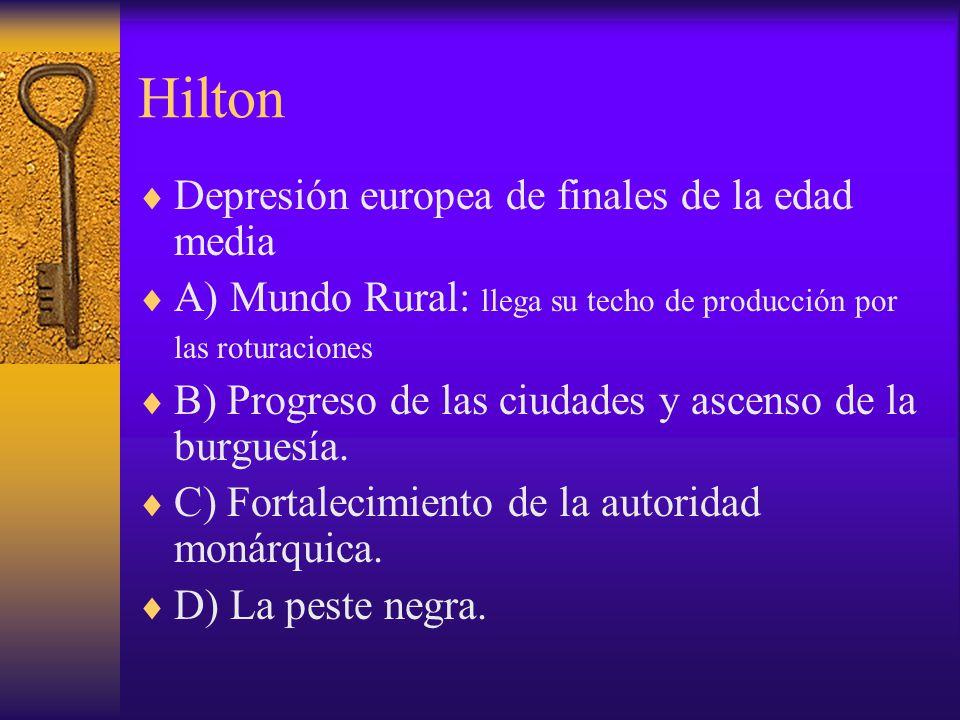 Hilton Depresión europea de finales de la edad media A) Mundo Rural: llega su techo de producción por las roturaciones B) Progreso de las ciudades y a
