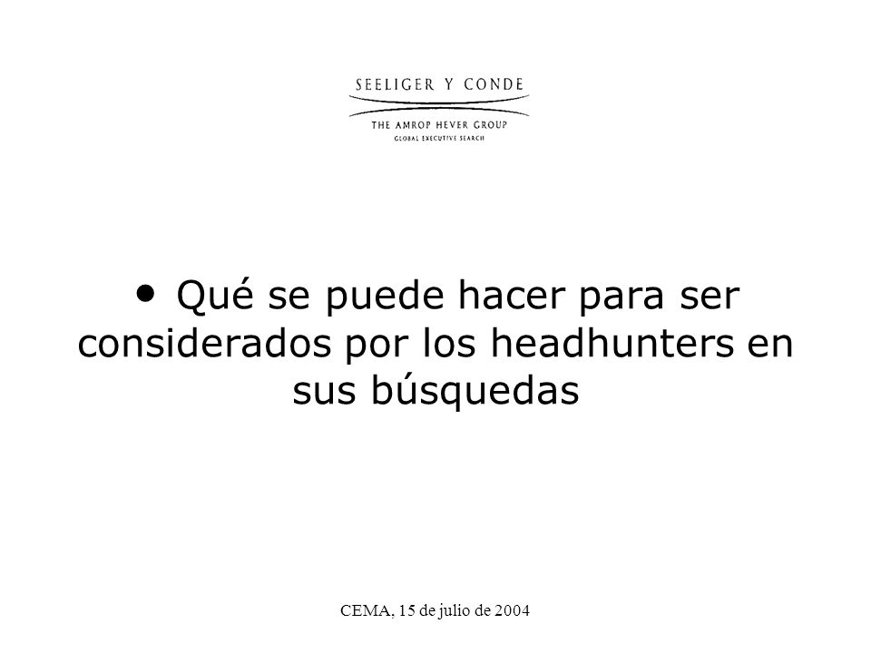 CEMA, 15 de julio de 2004 Qué se puede hacer para ser considerados por los headhunters en sus búsquedas