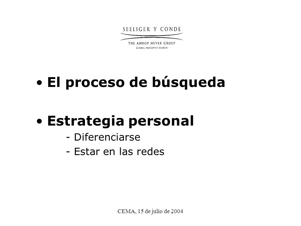 CEMA, 15 de julio de 2004 El proceso de búsqueda Estrategia personal - Diferenciarse - Estar en las redes