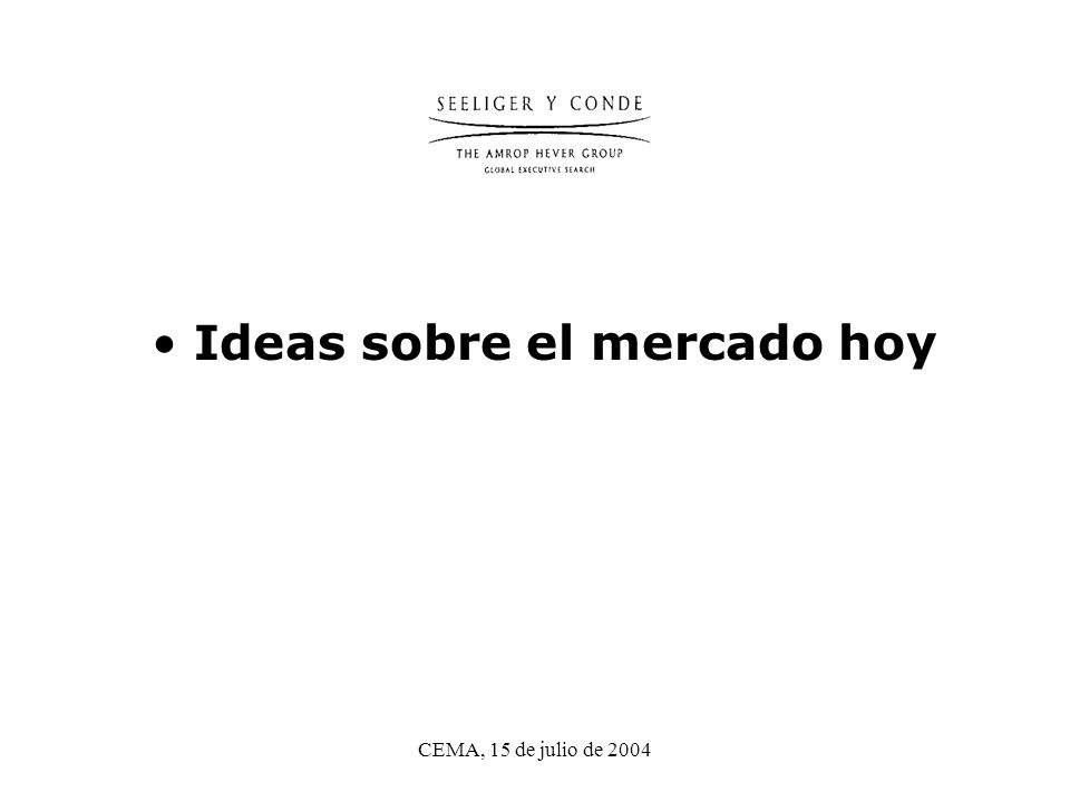 CEMA, 15 de julio de 2004 Ideas sobre el mercado hoy
