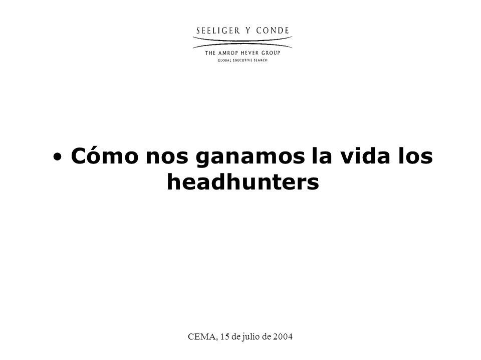 CEMA, 15 de julio de 2004 Cómo nos ganamos la vida los headhunters