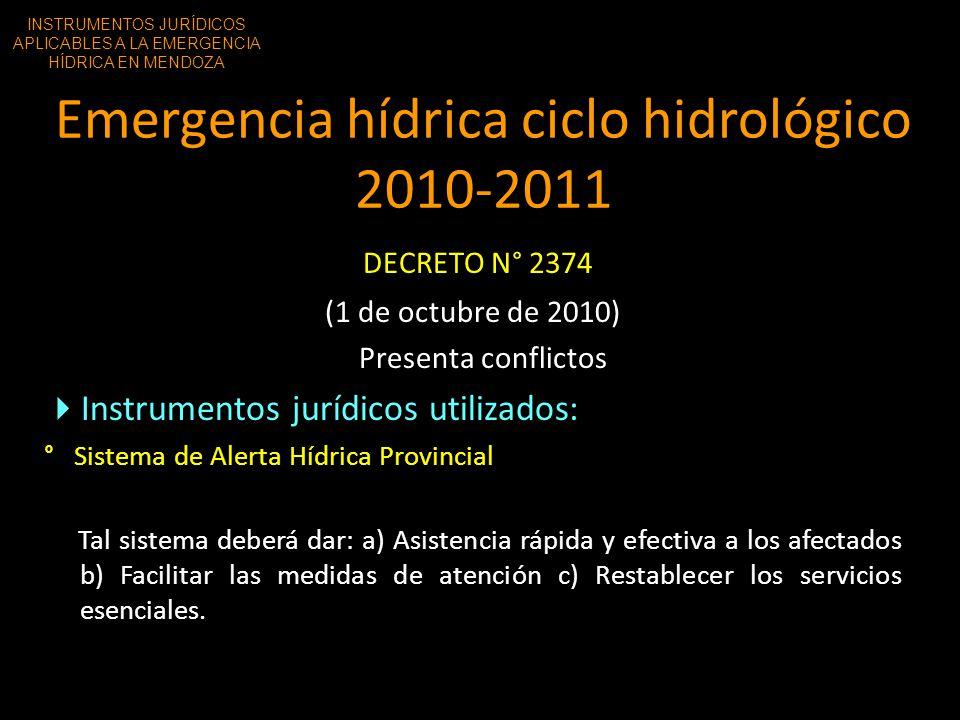 Emergencia hídrica ciclo hidrológico 2010-2011 DECRETO N° 2374 (1 de octubre de 2010) Presenta conflictos Instrumentos jurídicos utilizados: ° Sistema