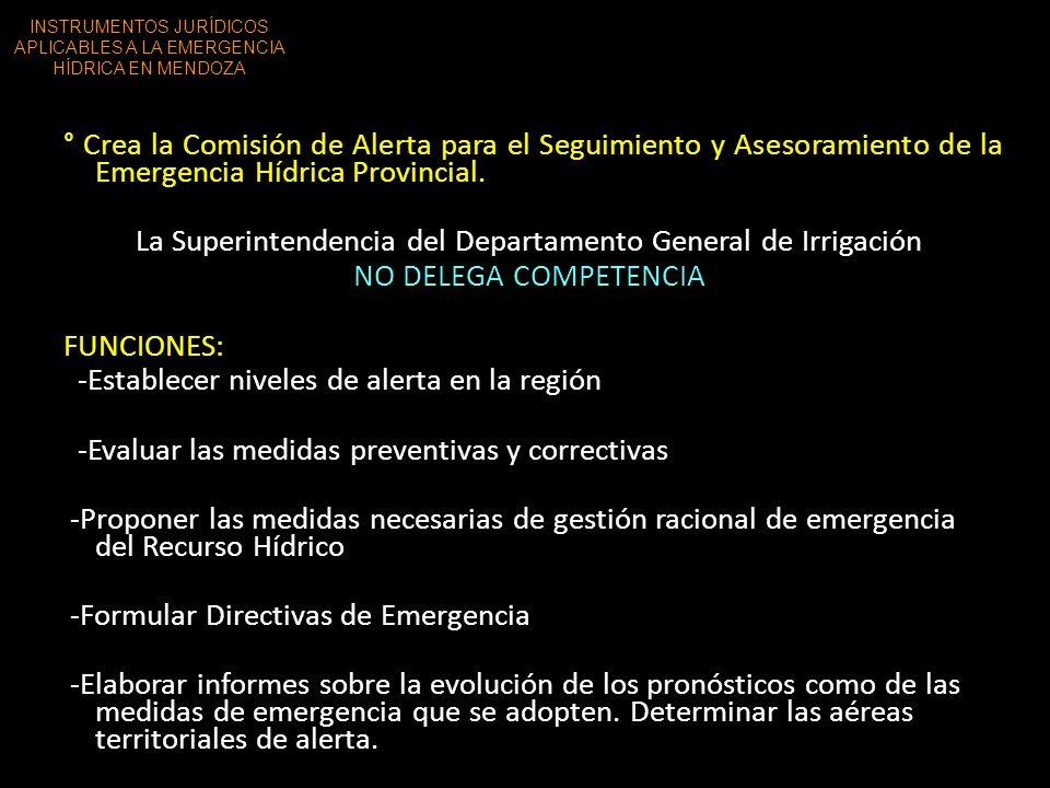 ° Crea la Comisión de Alerta para el Seguimiento y Asesoramiento de la Emergencia Hídrica Provincial. La Superintendencia del Departamento General de