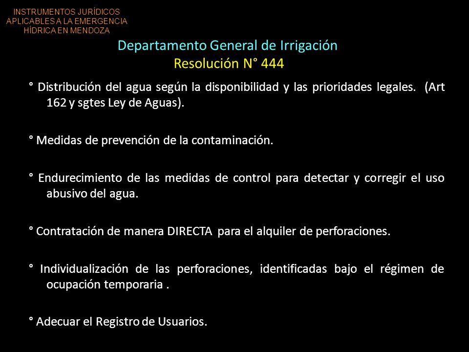 Departamento General de Irrigación Resolución N° 444 ° Distribución del agua según la disponibilidad y las prioridades legales. (Art 162 y sgtes Ley d