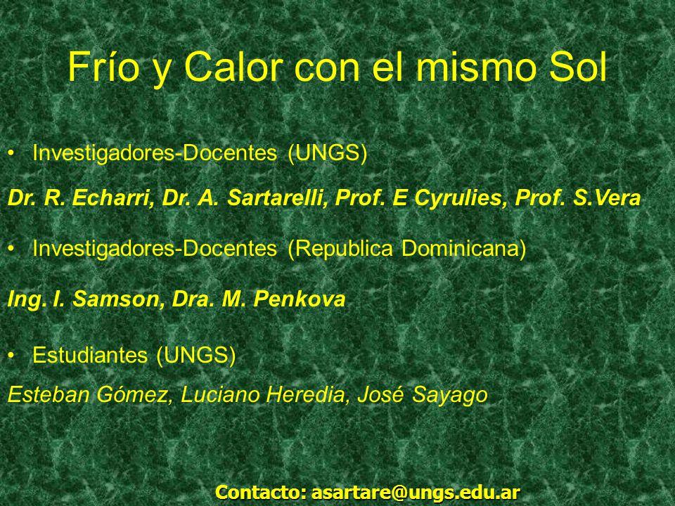 Frío y Calor con el mismo Sol Contacto: asartare@ungs.edu.ar Dr. R. Echarri, Dr. A. Sartarelli, Prof. E Cyrulies, Prof. S.Vera Ing. I. Samson, Dra. M.