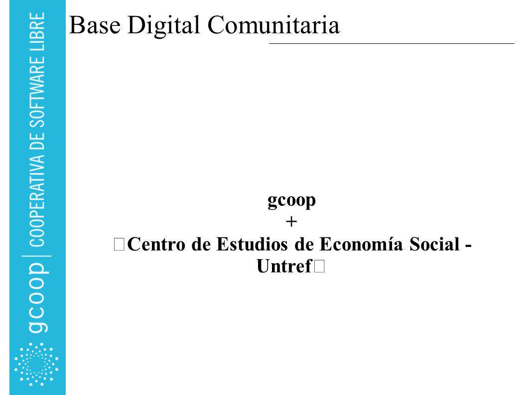 Base Digital Comunitaria gcoop + Centro de Estudios de Economía Social - Untref