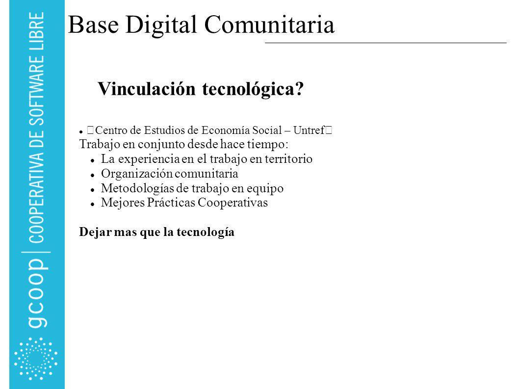 Base Digital Comunitaria Centro de Estudios de Economía Social – Untref Trabajo en conjunto desde hace tiempo: La experiencia en el trabajo en territorio Organización comunitaria Metodologías de trabajo en equipo Mejores Prácticas Cooperativas Dejar mas que la tecnología Vinculación tecnológica