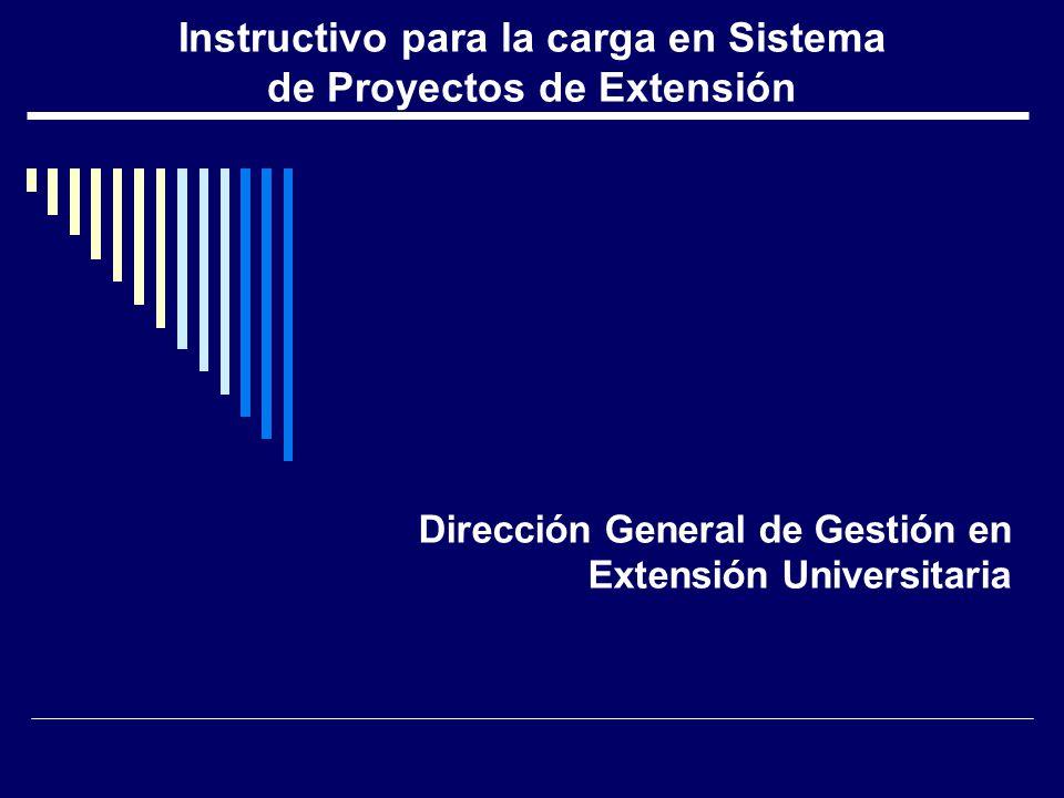 Instructivo para la carga en Sistema de Proyectos de Extensión Dirección General de Gestión en Extensión Universitaria