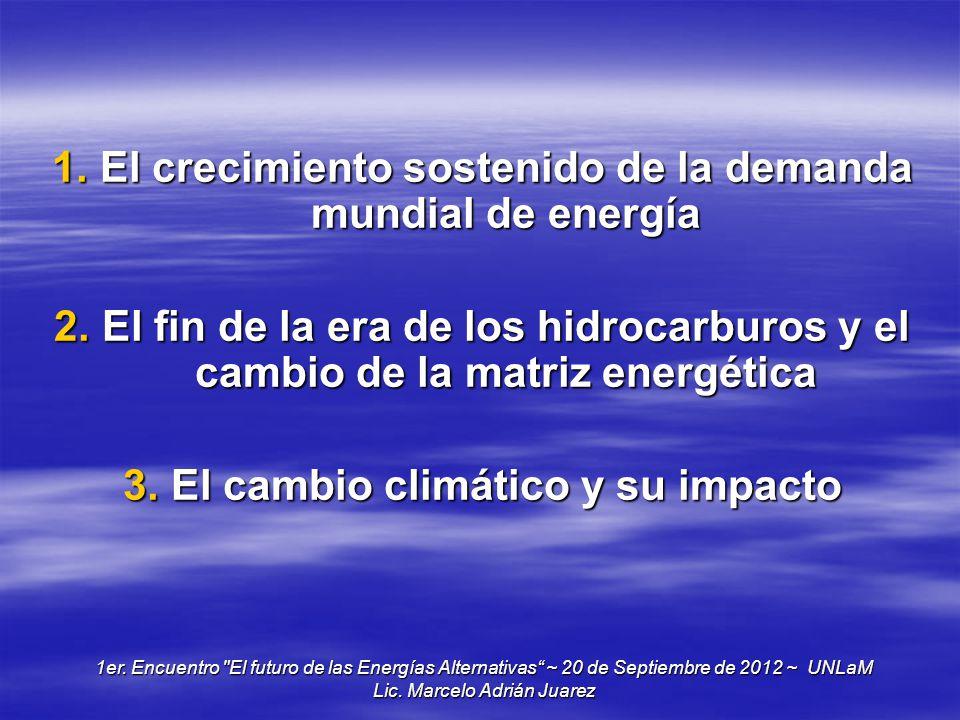 1.El crecimiento sostenido de la demanda mundial de energía 2.El fin de la era de los hidrocarburos y el cambio de la matriz energética 3.El cambio cl