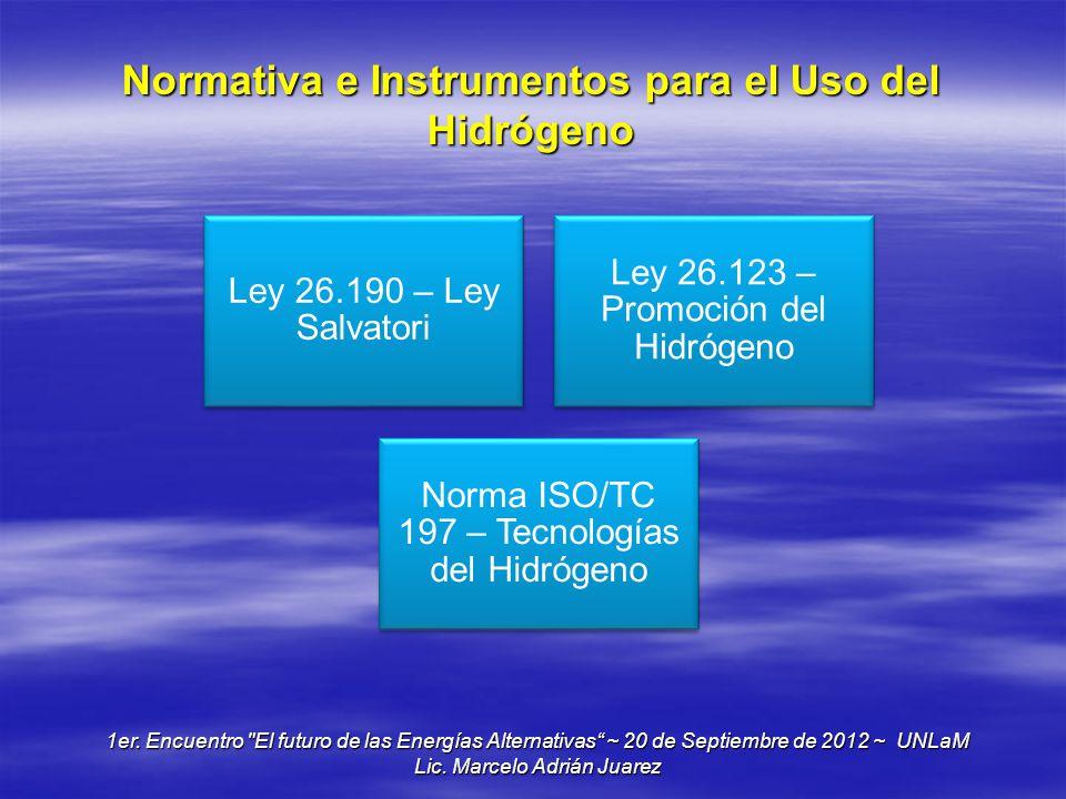 Normativa e Instrumentos para el Uso del Hidrógeno Ley 26.190 – Ley Salvatori Ley 26.123 – Promoción del Hidrógeno Norma ISO/TC 197 – Tecnologías del