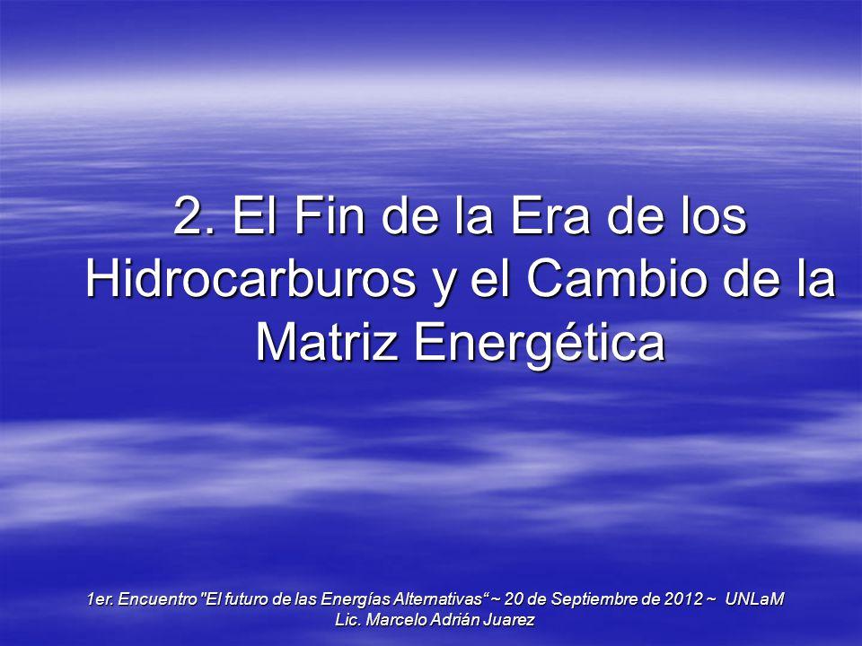 2. El Fin de la Era de los Hidrocarburos y el Cambio de la Matriz Energética 1er. Encuentro