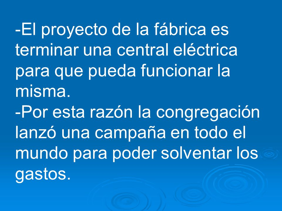 -El proyecto de la fábrica es terminar una central eléctrica para que pueda funcionar la misma. -Por esta razón la congregación lanzó una campaña en t