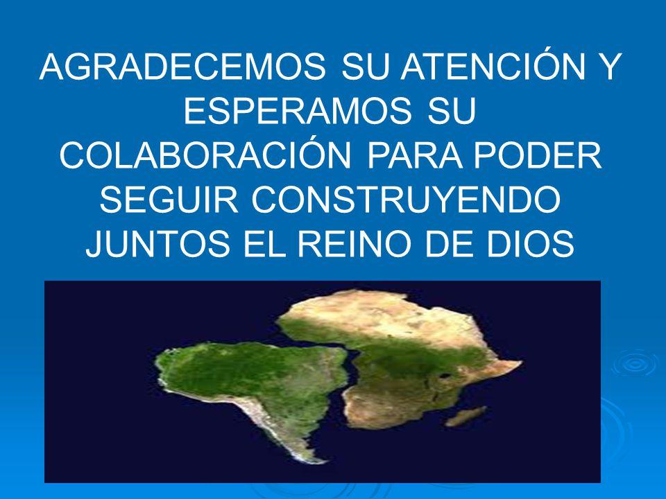 AGRADECEMOS SU ATENCIÓN Y ESPERAMOS SU COLABORACIÓN PARA PODER SEGUIR CONSTRUYENDO JUNTOS EL REINO DE DIOS