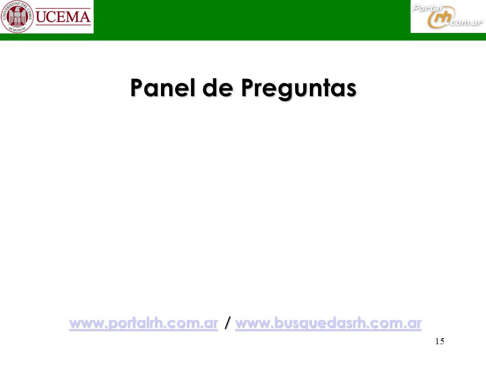 15 Panel de Preguntas www.portalrh.com.arwww.portalrh.com.ar / www.busquedasrh.com.ar www.busquedasrh.com.ar www.portalrh.com.arwww.busquedasrh.com.ar