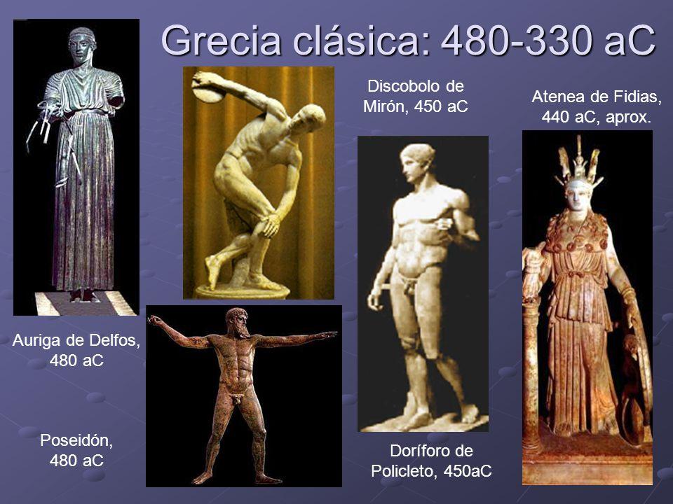 Grecia clásica: 480-330 aC Discobolo de Mirón, 450 aC Poseidón, 480 aC Auriga de Delfos, 480 aC Doríforo de Policleto, 450aC Atenea de Fidias, 440 aC,
