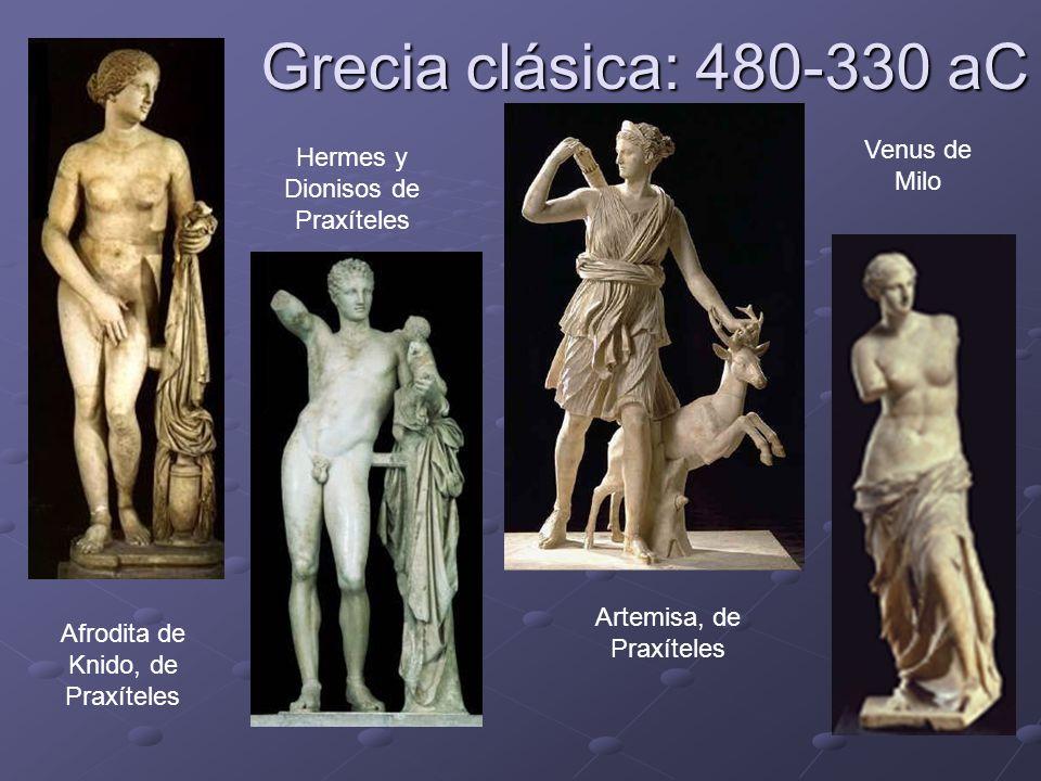 Grecia clásica: 480-330 aC Hermes y Dionisos de Praxíteles Afrodita de Knido, de Praxíteles Venus de Milo Artemisa, de Praxíteles