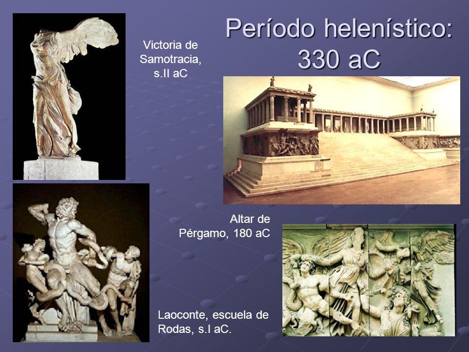 Período helenístico: 330 aC Victoria de Samotracia, s.II aC Laoconte, escuela de Rodas, s.I aC. Altar de Pérgamo, 180 aC