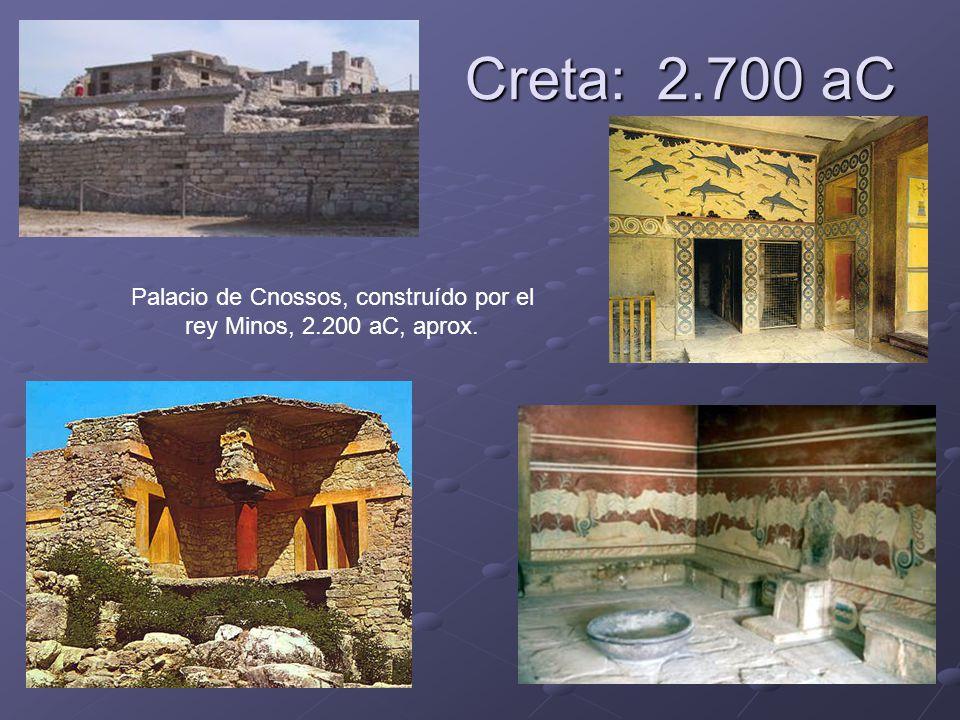 Creta: 2.700 aC Palacio de Cnossos, construído por el rey Minos, 2.200 aC, aprox.