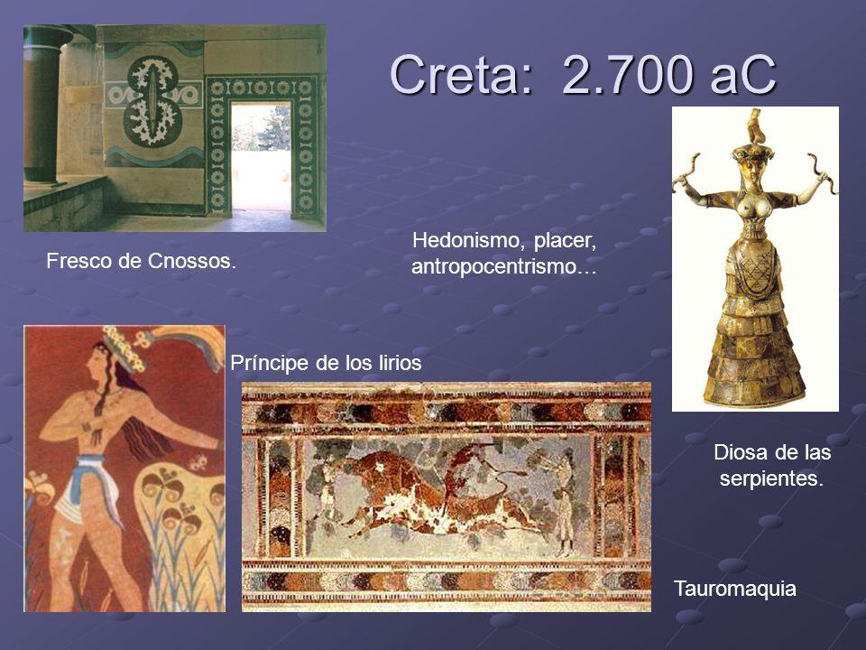 Creta: 2.700 aC Príncipe de los lirios Tauromaquia Fresco de Cnossos. Diosa de las serpientes. Hedonismo, placer, antropocentrismo…