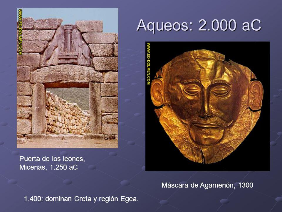 Aqueos: 2.000 aC Puerta de los leones, Micenas, 1.250 aC Máscara de Agamenón, 1300 1.400: dominan Creta y región Egea.