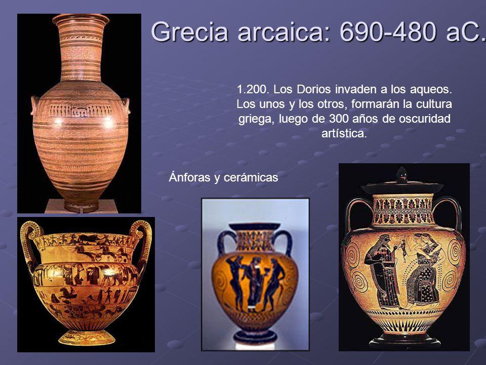 Grecia arcaica: 690-480 aC. Ánforas y cerámicas 1.200. Los Dorios invaden a los aqueos. Los unos y los otros, formarán la cultura griega, luego de 300