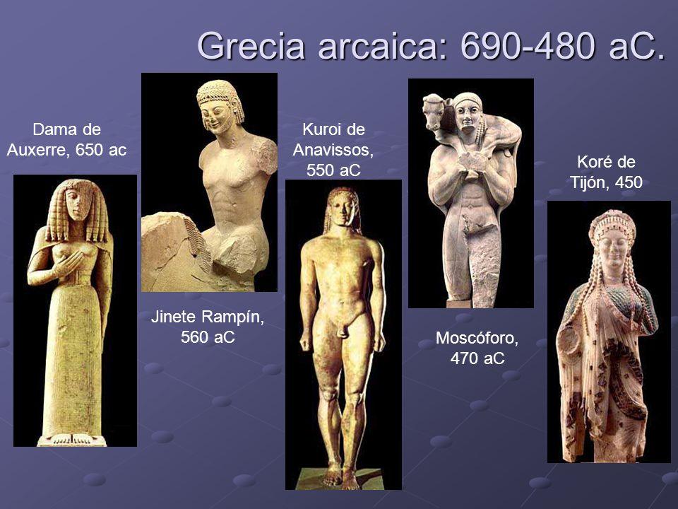 Grecia arcaica: 690-480 aC. Dama de Auxerre, 650 ac Koré de Tijón, 450 Kuroi de Anavissos, 550 aC Moscóforo, 470 aC Jinete Rampín, 560 aC
