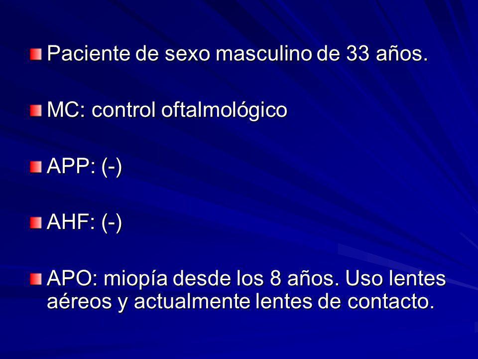 Paciente de sexo masculino de 33 años. MC: control oftalmológico APP: (-) AHF: (-) APO: miopía desde los 8 años. Uso lentes aéreos y actualmente lente