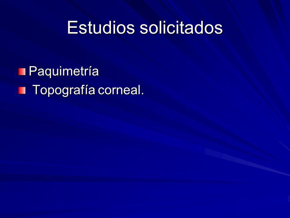 Estudios solicitados Paquimetría Topografía corneal. Topografía corneal.