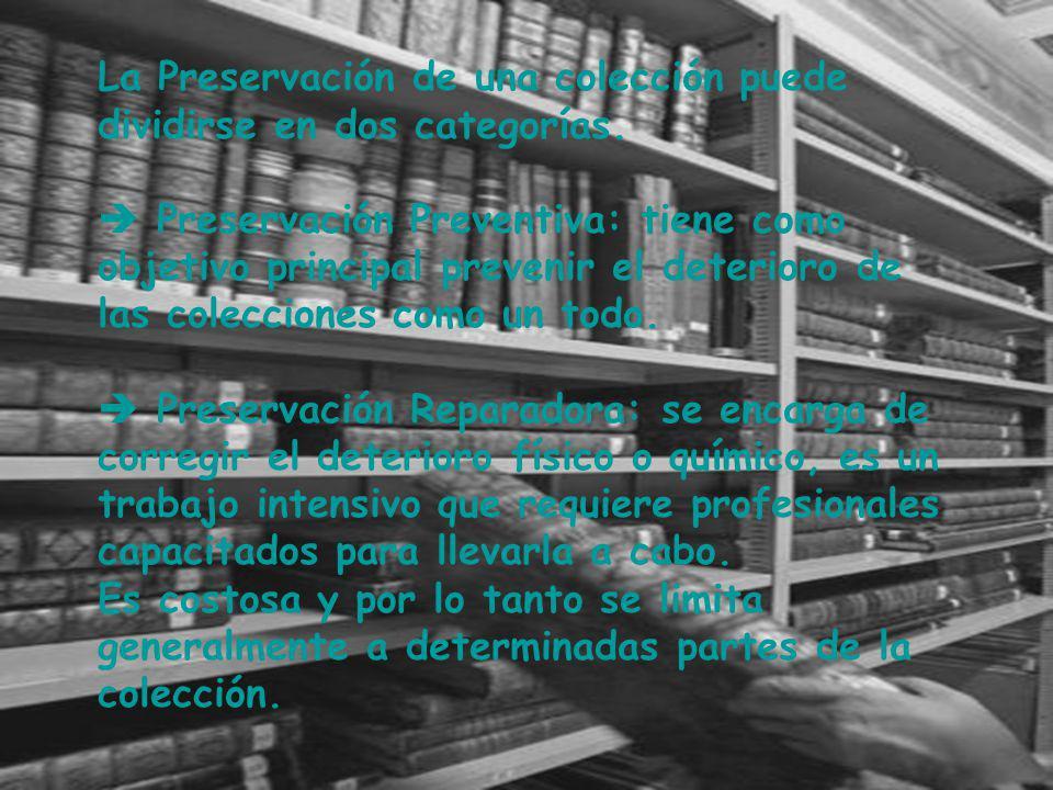 La Preservación de una colección puede dividirse en dos categorías. Preservación Preventiva: tiene como objetivo principal prevenir el deterioro de la