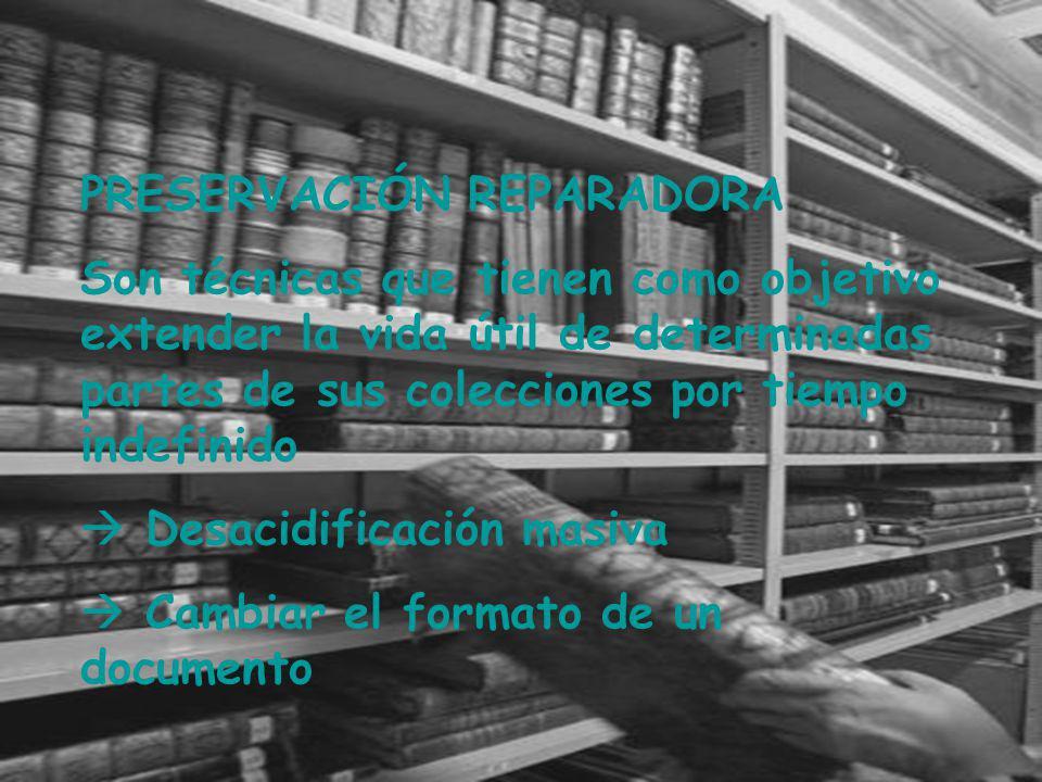 PRESERVACIÓN REPARADORA Son técnicas que tienen como objetivo extender la vida útil de determinadas partes de sus colecciones por tiempo indefinido De