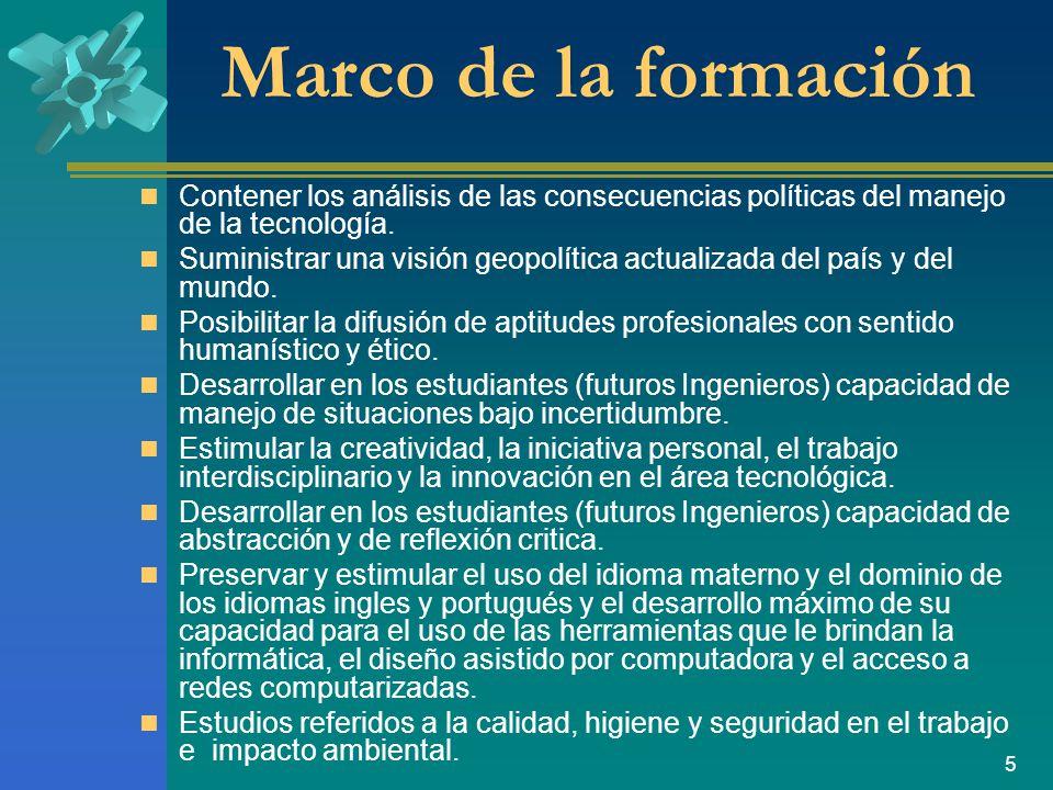 5 Marco de la formación Contener los análisis de las consecuencias políticas del manejo de la tecnología.