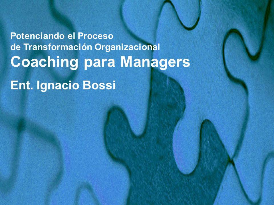 Potenciando el Proceso de Transformación Organizacional Coaching para Managers Ent. Ignacio Bossi