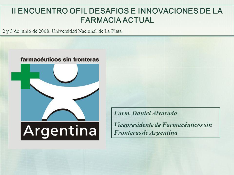 Farm. Daniel Alvarado Vicepresidente de Farmacéuticos sin Fronteras de Argentina II ENCUENTRO OFIL DESAFIOS E INNOVACIONES DE LA FARMACIA ACTUAL 2 y 3