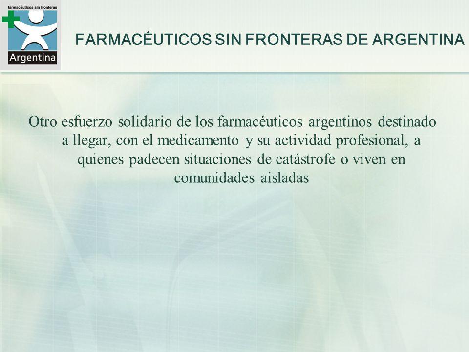 FARMACÉUTICOS SIN FRONTERAS DE ARGENTINA Otro esfuerzo solidario de los farmacéuticos argentinos destinado a llegar, con el medicamento y su actividad