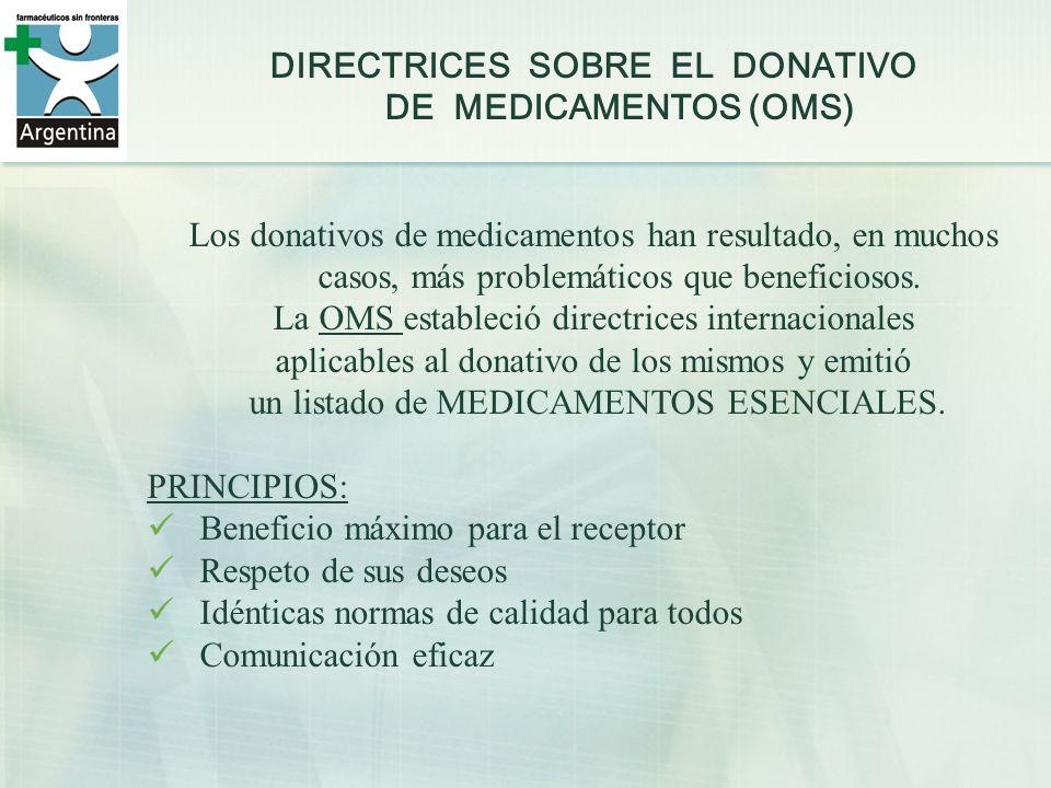 DIRECTRICES SOBRE EL DONATIVO DE MEDICAMENTOS (OMS) Los donativos de medicamentos han resultado, en muchos casos, más problemáticos que beneficiosos.