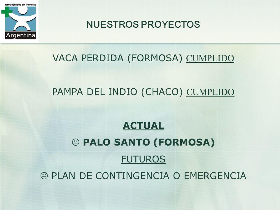 NUESTROS PROYECTOS VACA PERDIDA (FORMOSA) CUMPLIDO PAMPA DEL INDIO (CHACO) CUMPLIDO ACTUAL PALO SANTO (FORMOSA) FUTUROS PLAN DE CONTINGENCIA O EMERGEN