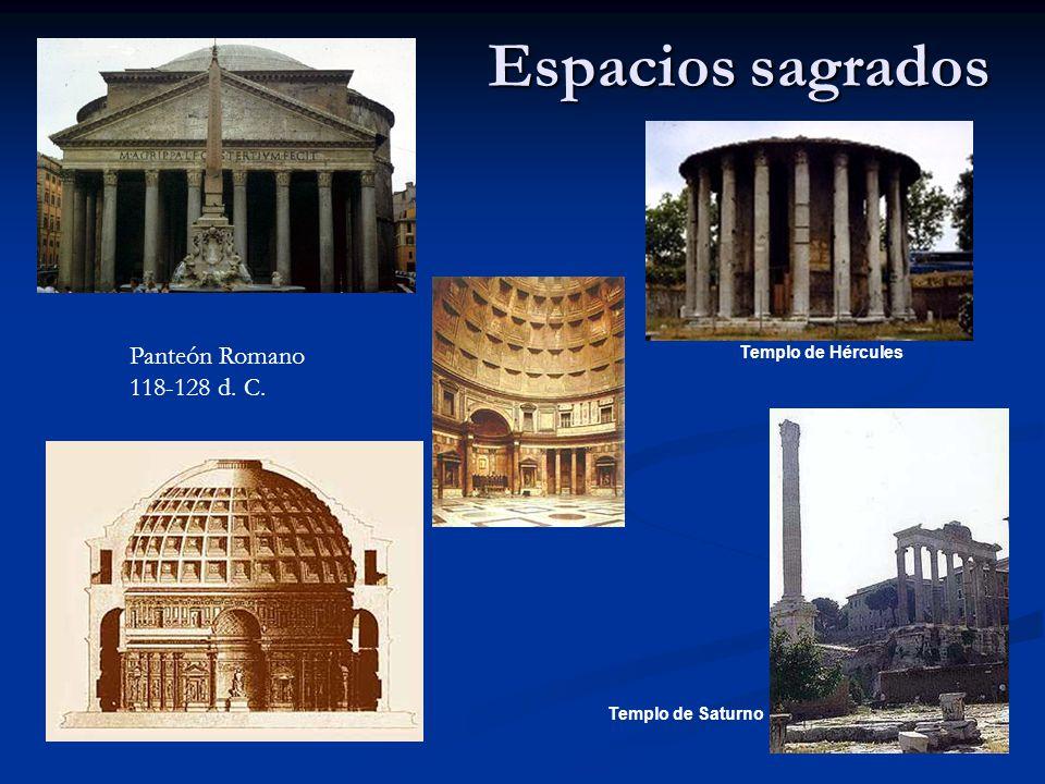 Espacios sagrados Panteón Romano 118-128 d. C. Templo de Hércules Templo de Saturno