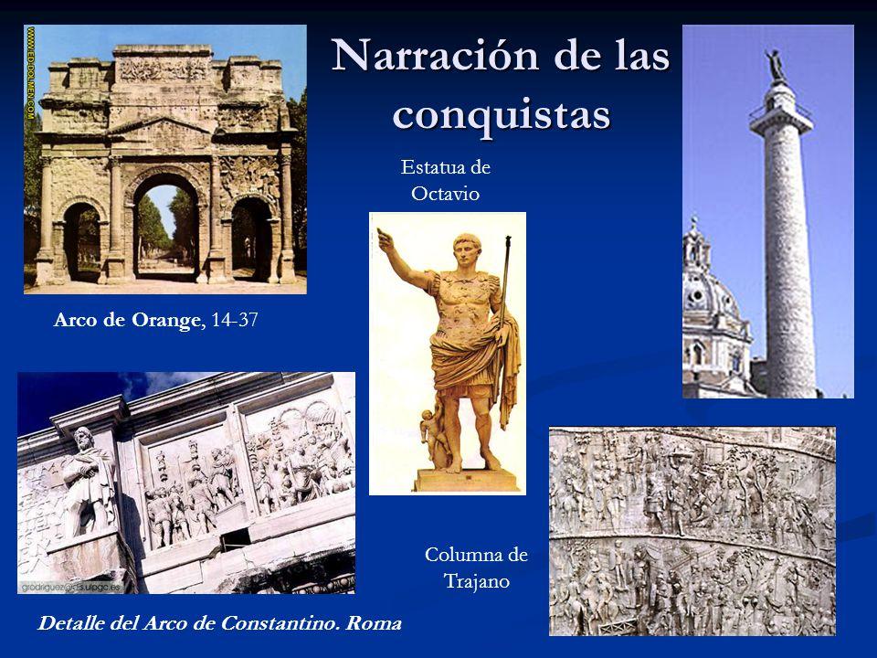 Narración de las conquistas Arco de Orange, 14-37 Detalle del Arco de Constantino. Roma Columna de Trajano Estatua de Octavio