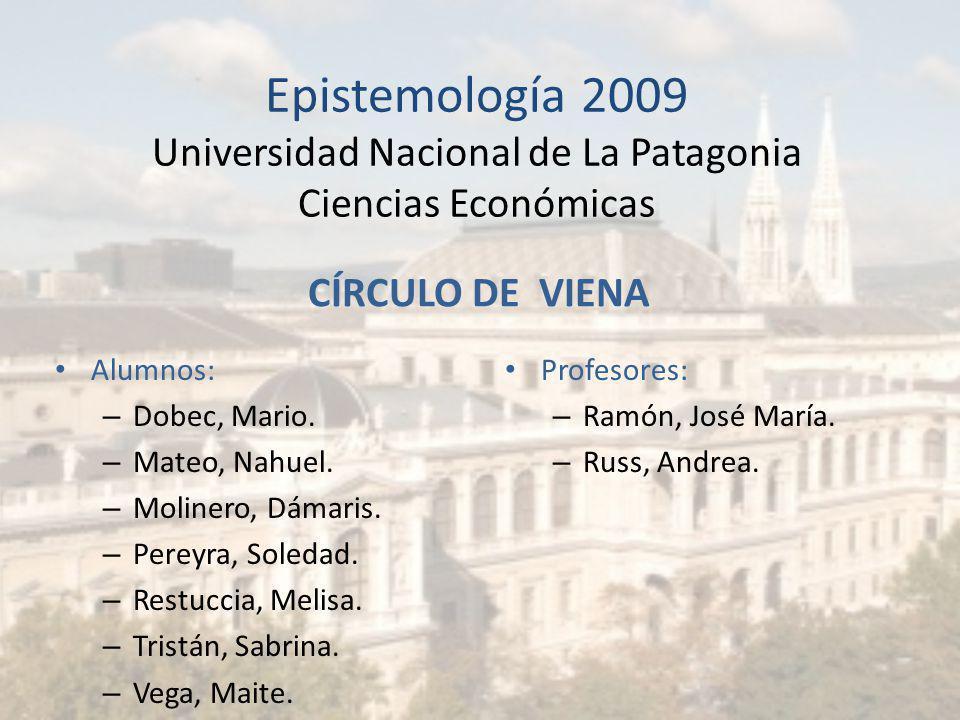 Epistemología 2009 Universidad Nacional de La Patagonia Ciencias Económicas CÍRCULO DE VIENA Alumnos: – Dobec, Mario.