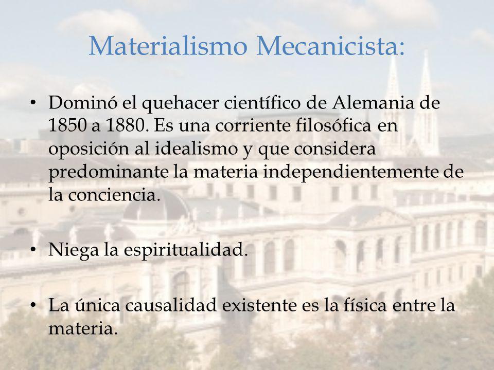 Materialismo Mecanicista: Dominó el quehacer científico de Alemania de 1850 a 1880.